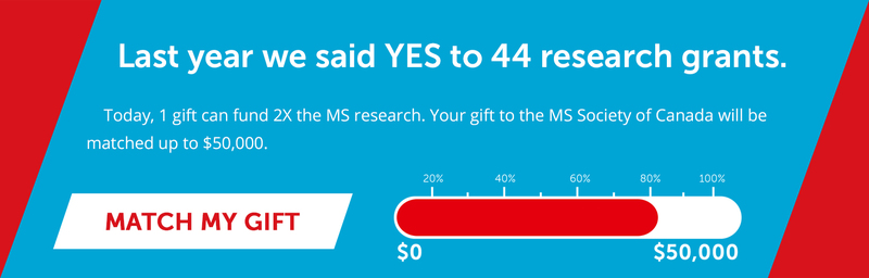 Today, 1 gift can fund 2X the MS research. Your gift to the MS Society of Canada will be matched up to $50,000.